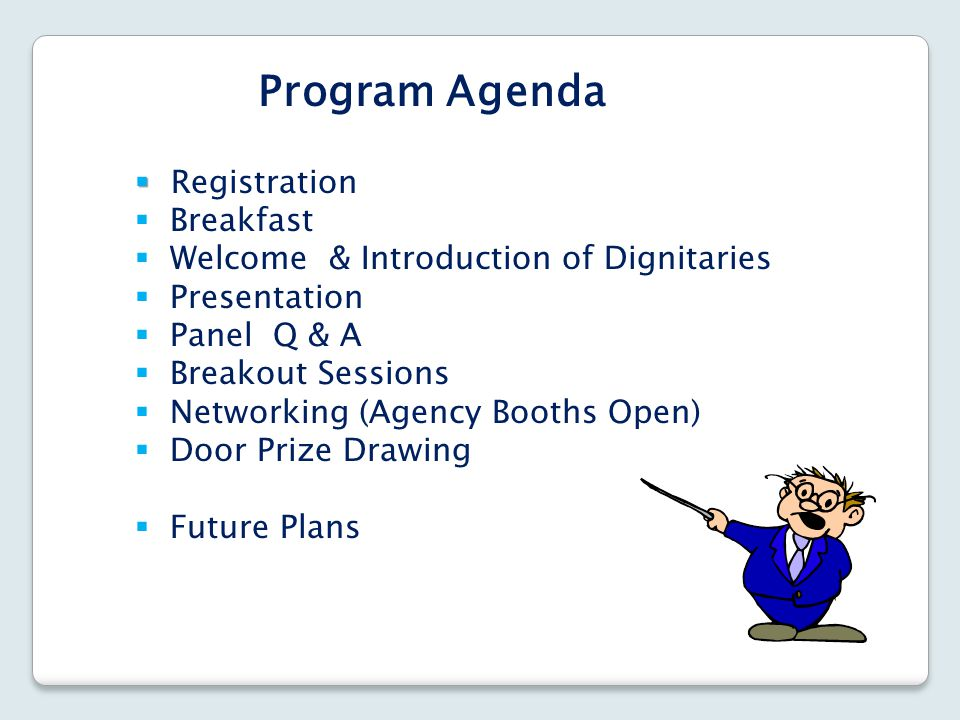Program Agenda   Registration  Breakfast  Welcome & Introduction of Dignitaries  Presentation  Panel Q & A  Breakout Sessions  Networking (Age