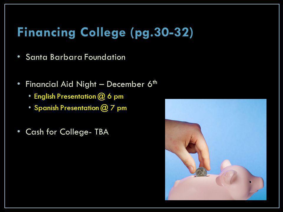 Santa Barbara Foundation Financial Aid Night – December 6 th English Presentation @ 6 pm Spanish Presentation @ 7 pm Cash for College- TBA