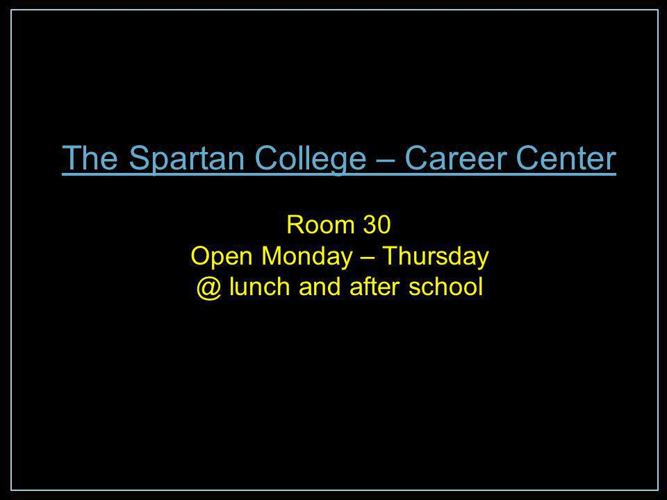 The Spartan College – Career Center Room 30 Open Monday – Thursday @ lunch and after school