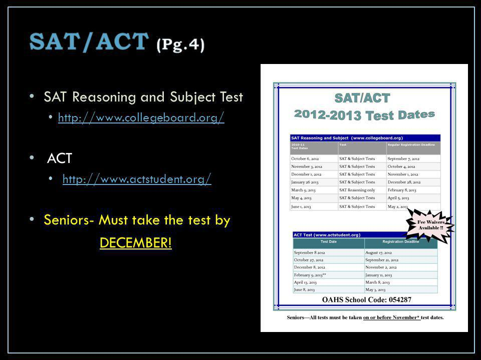 SAT Reasoning and Subject Test http://www.collegeboard.org/ ACT http://www.actstudent.org/ Seniors- Must take the test by DECEMBER!