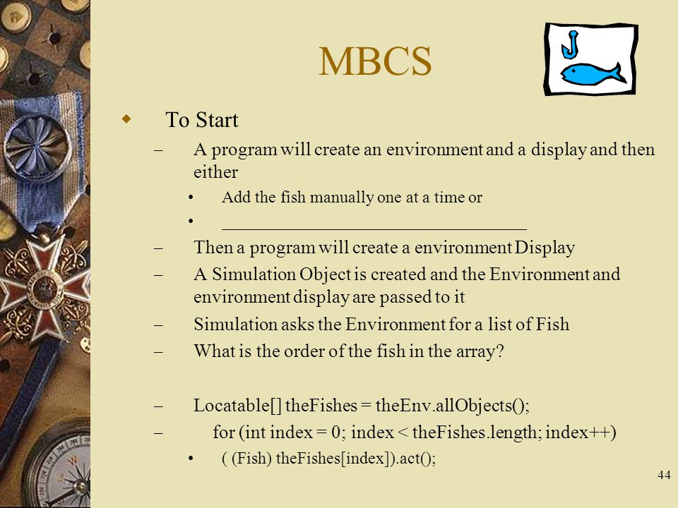 44 MBCS  To Start – A program will create an environment and a display and then either Add the fish manually one at a time or _______________________