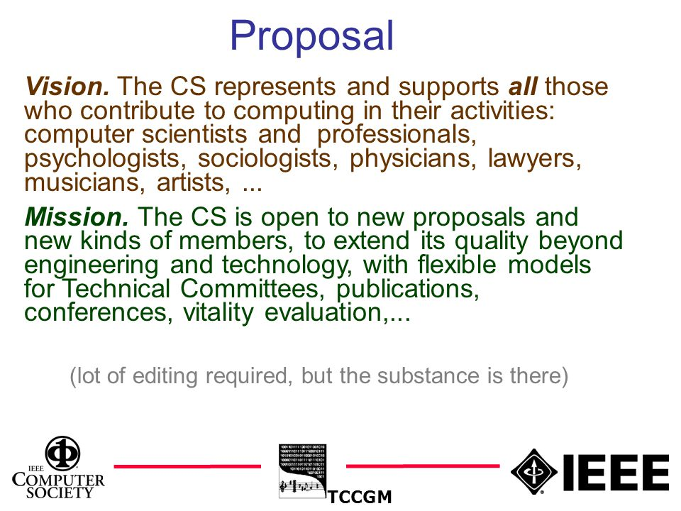 14 Proposal TCCGM Vision. The CS represents and supports all those who contribute to computing in their activities: computer scientists and profession