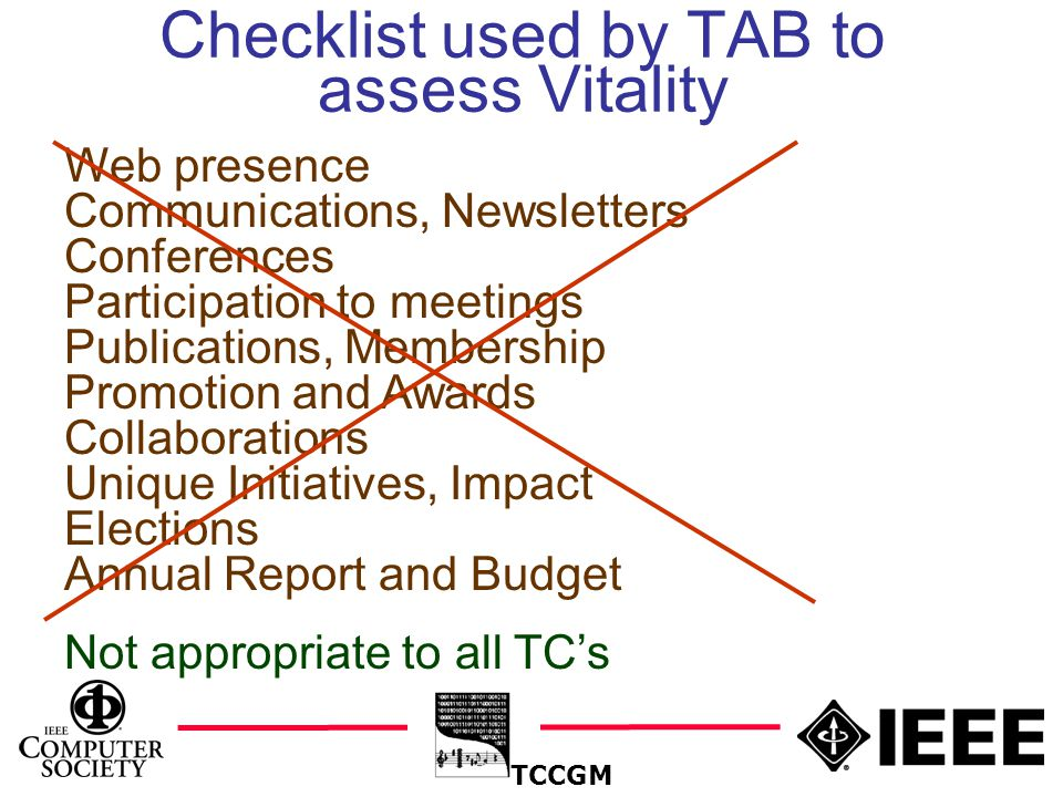 18 Checklist used by TAB to assess Vitality TCCGM Web presence Communications, Newsletters Conferences Participation to meetings Publications, Membership Promotion and Awards Collaborations Unique Initiatives, Impact Elections Annual Report and Budget Not appropriate to all TC's