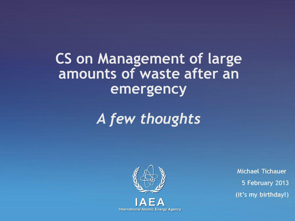 CS on management of large amounts of waste – 5/02/2013 I want to share three little thoughts wth you… Tackling post- accidental situations defence in depth: a new layer .