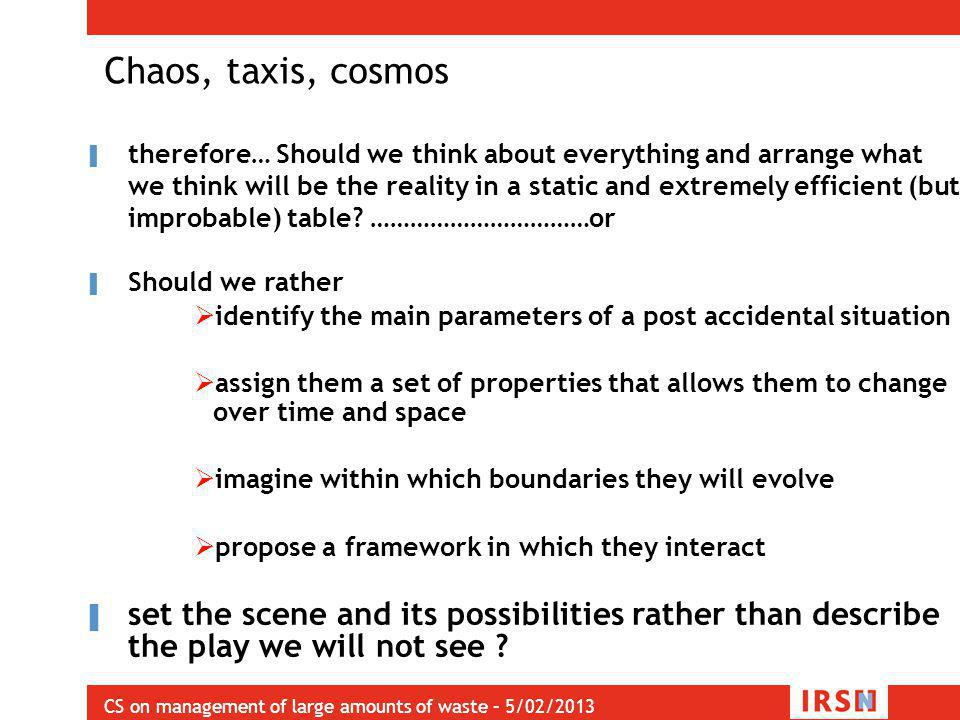 CS on management of large amounts of waste – 5/02/2013 Chaos, taxis, cosmos ▌ therefore… Should we think about everything and arrange what we think wi