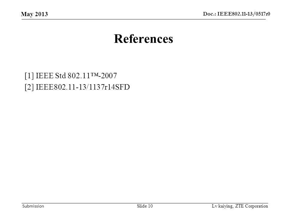 Doc.: IEEE802.11-13/0517r0 May 2013 Submission References [1] IEEE Std 802.11™-2007 [2] IEEE802.11-13/1137r14SFD Lv kaiying, ZTE CorporationSlide 10