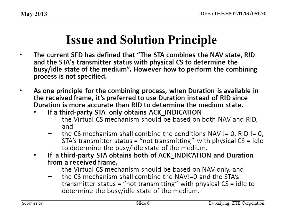 Doc.: IEEE802.11-13/0517r0 May 2013 Submission Lv kaiying, ZTE Corporation Issue and Solution Principle The current SFD has defined that The STA combines the NAV state, RID and the STA s transmitter status with physical CS to determine the busy/idle state of the medium .