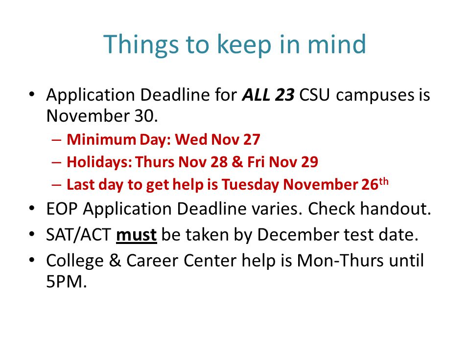 Things to keep in mind Application Deadline for ALL 23 CSU campuses is November 30.