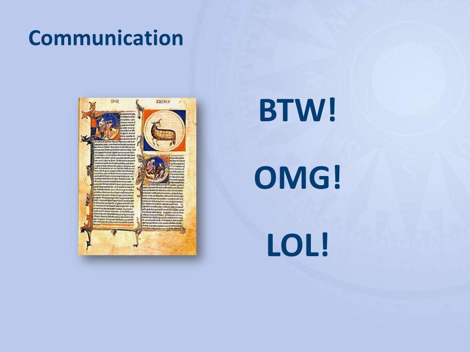 Communication BTW! OMG! LOL!