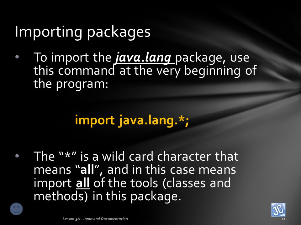 Now, you may be wondering why our programs so far have NOT had the import statement for the java.lang package, but have worked anyway.