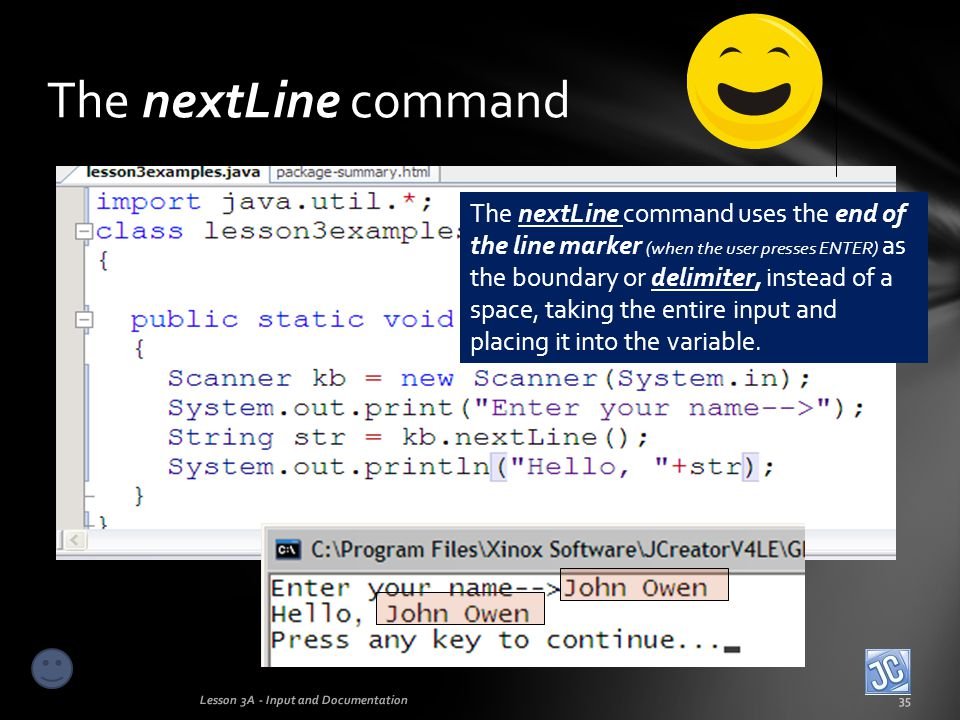 Let's compare the input commands Both next and nextLine are Scanner class input commands that retrieve Strings.