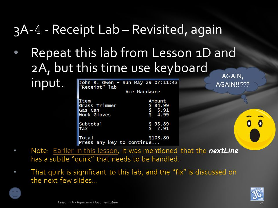Lab 3A-4 Receipt Lab – Revisited Again Lesson 3A - Input and Documentation75 Here is the code that was shown in lesson 2A.