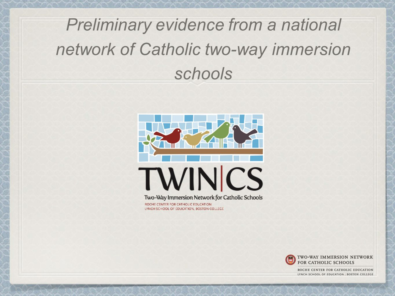ObjectivesObjectives Deepen understanding of history of Catholic schools serving culturally and linguistically diverse students Recognize importance of learning in and across Catholic schools in this context ✤ TWIN-CS Identify implications from TWIN-CS for your school context