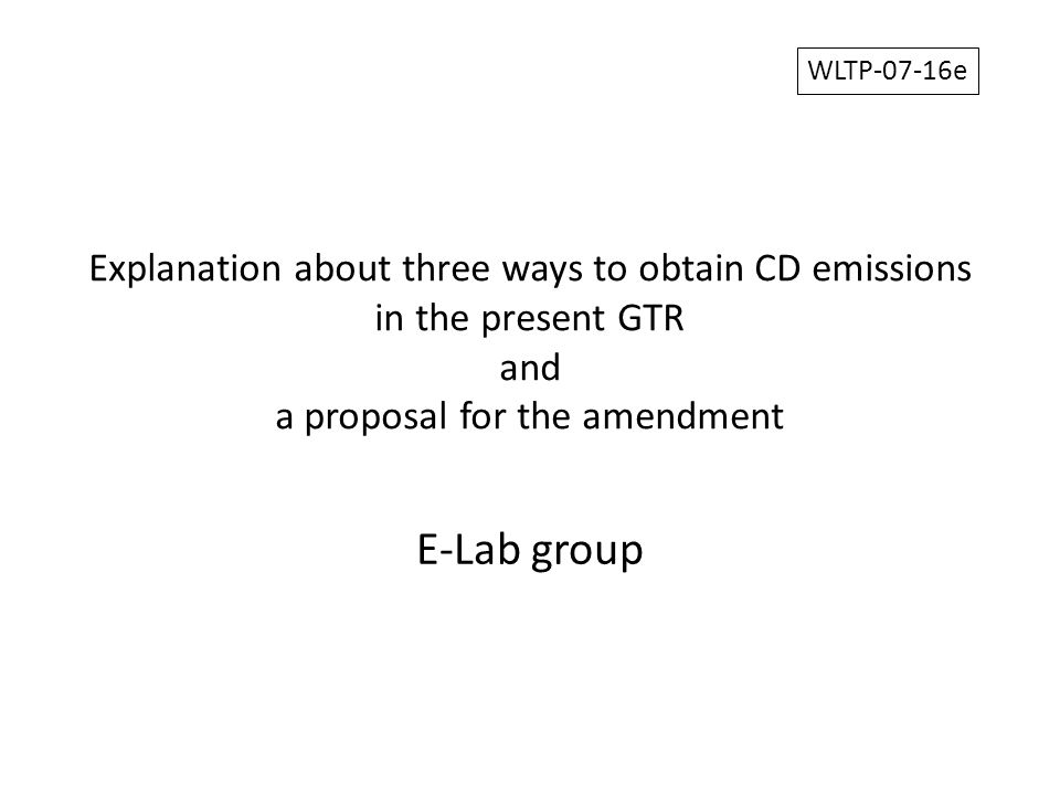 Explanation about three ways to obtain CD emissions in the present GTR and a proposal for the amendment E-Lab group WLTP-07-16e