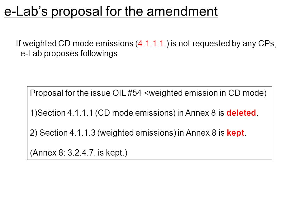 Proposal for the issue OIL #54 <weighted emission in CD mode) 1)Section 4.1.1.1 (CD mode emissions) in Annex 8 is deleted.