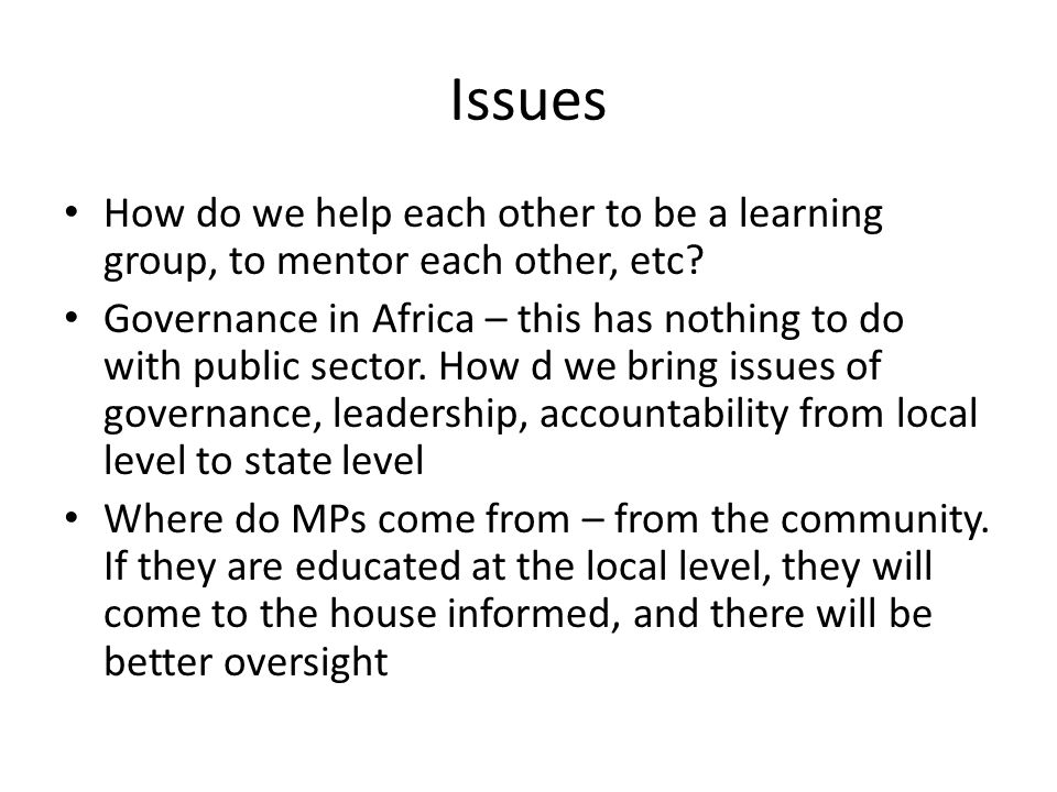 Issues How do we help each other to be a learning group, to mentor each other, etc.