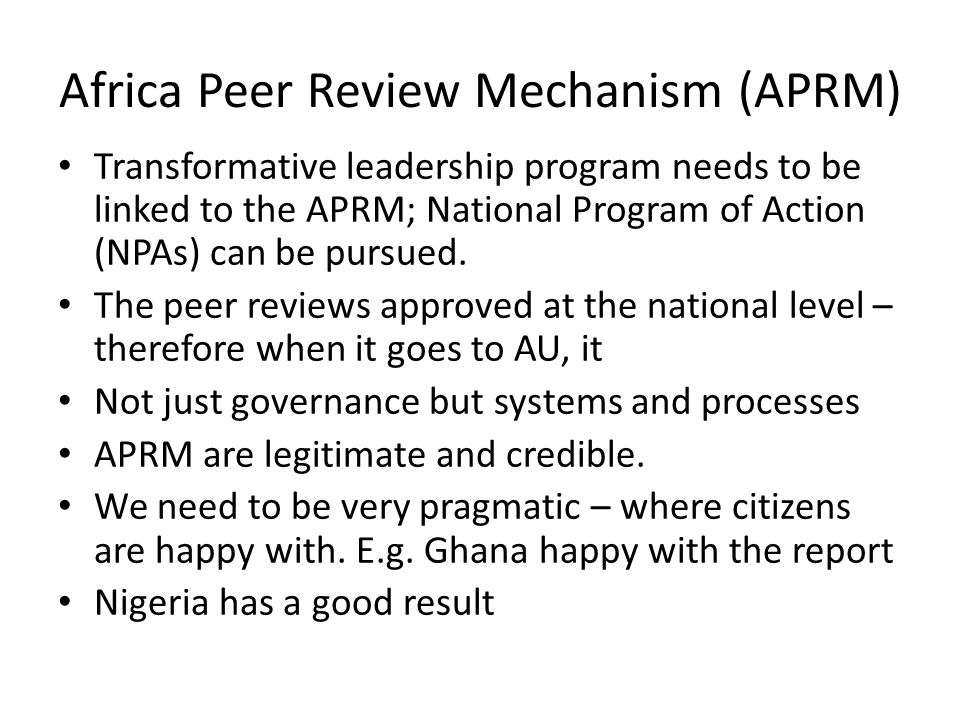 Africa Peer Review Mechanism (APRM) Transformative leadership program needs to be linked to the APRM; National Program of Action (NPAs) can be pursued.