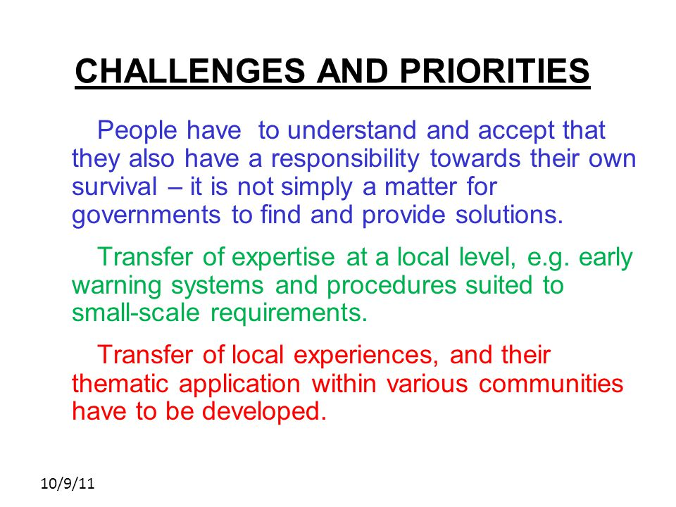 10/9/11 CHALLENGES AND PRIORITIES People have to understand and accept that they also have a responsibility towards their own survival – it is not simply a matter for governments to find and provide solutions.