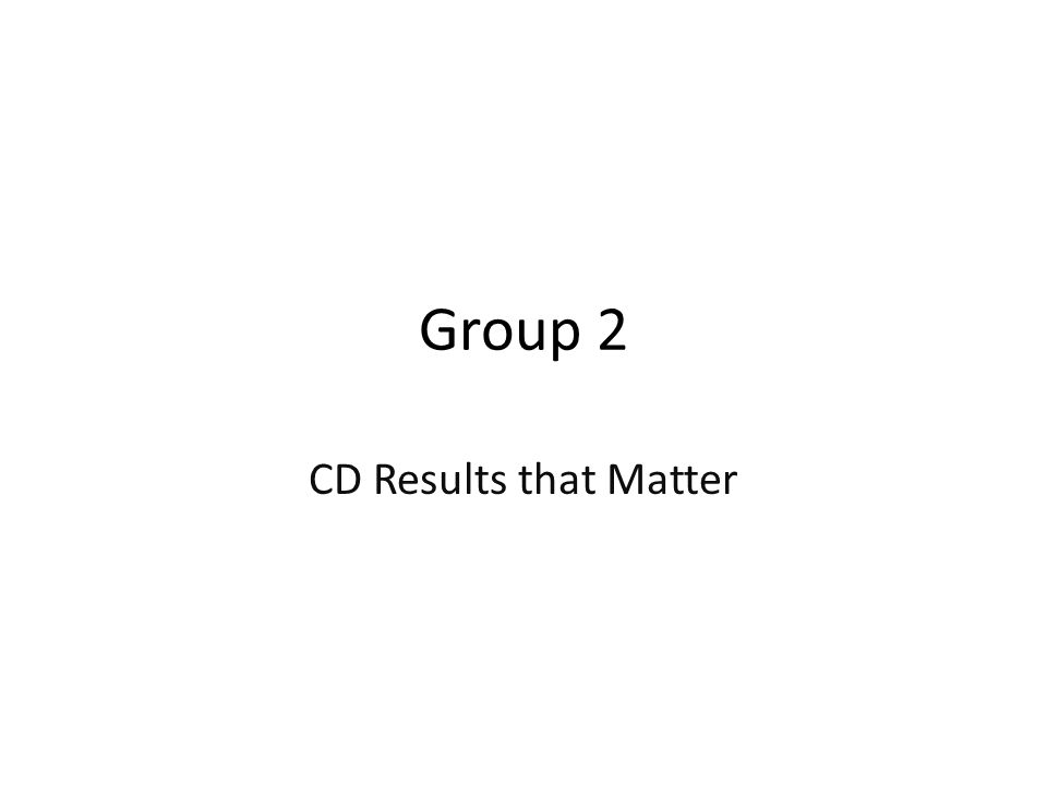 Group 2 CD Results that Matter