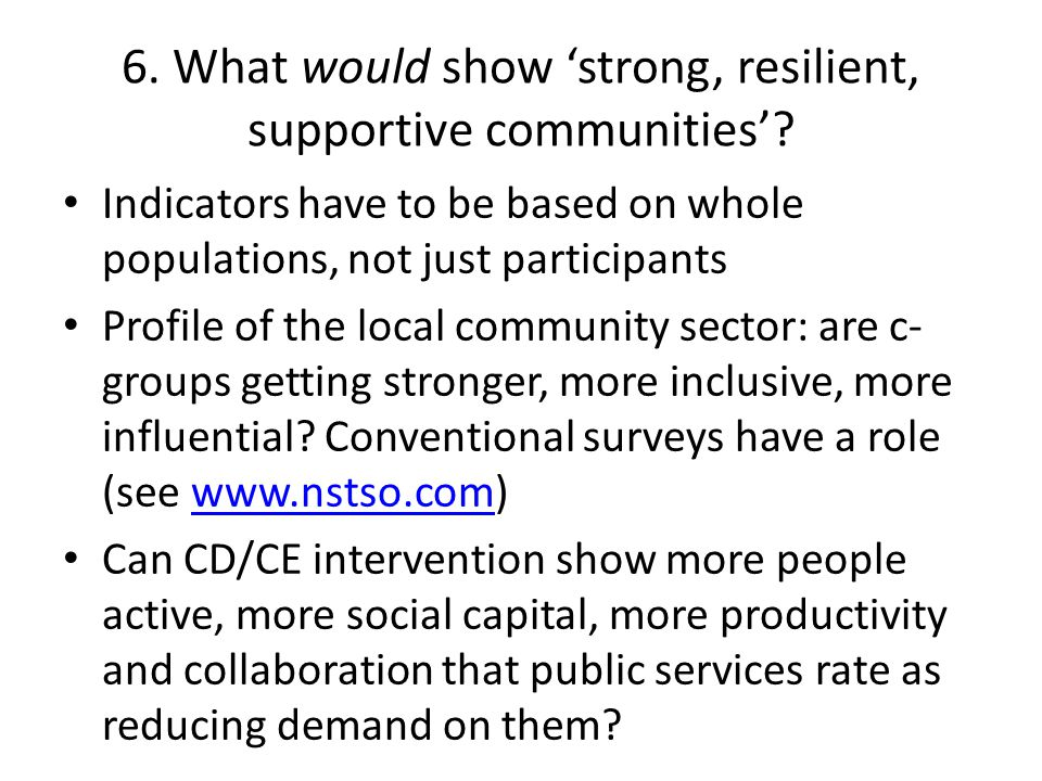 6. What would show 'strong, resilient, supportive communities'.