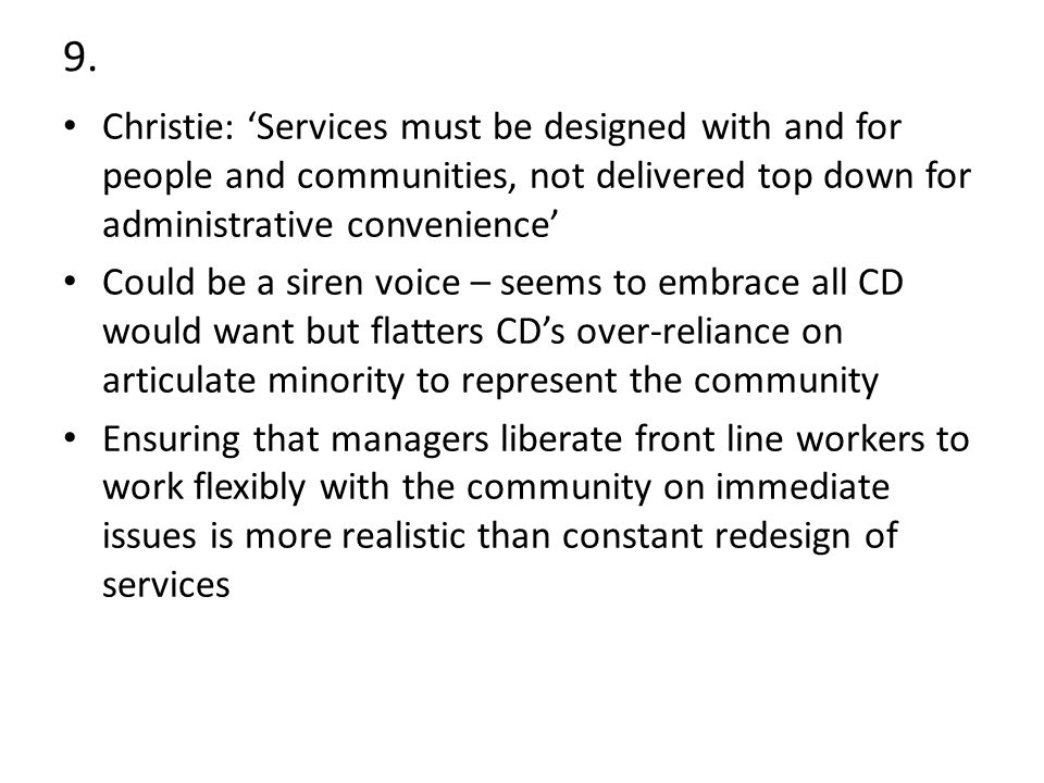 9. Christie: 'Services must be designed with and for people and communities, not delivered top down for administrative convenience' Could be a siren v