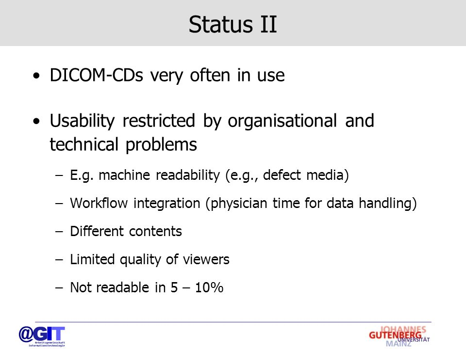 Status II DICOM-CDs very often in use Usability restricted by organisational and technical problems –E.g.
