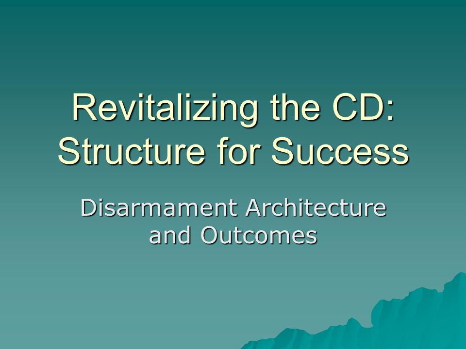 Revitalizing the CD: Structure for Success Disarmament Architecture and Outcomes