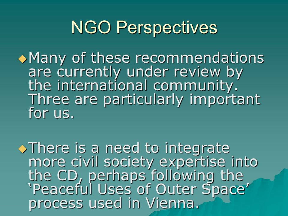 NGO Perspectives  Many of these recommendations are currently under review by the international community.