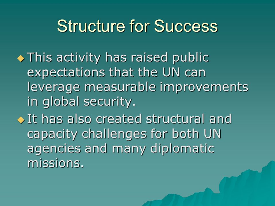 Structure for Success  This activity has raised public expectations that the UN can leverage measurable improvements in global security.