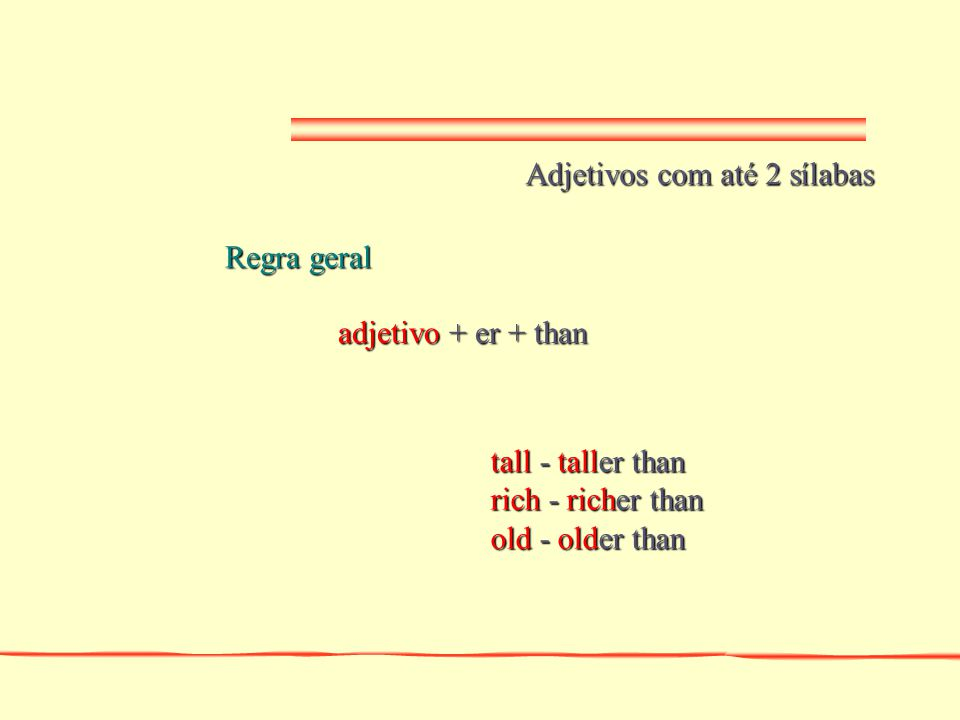 Adjetivos terminados em e adjetivo + r + than wide - wider than nice - nicer than fine - finer than