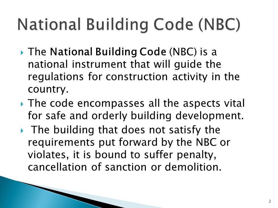  The National Building Code (NBC) is a national instrument that will guide the regulations for construction activity in the country.