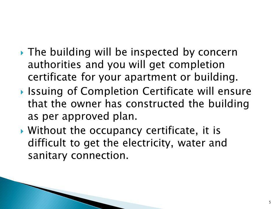  The building will be inspected by concern authorities and you will get completion certificate for your apartment or building.
