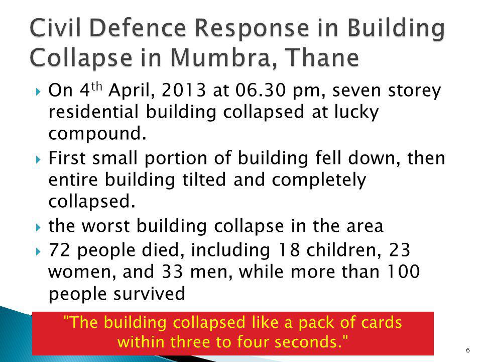  On 4 th April, 2013 at 06.30 pm, seven storey residential building collapsed at lucky compound.