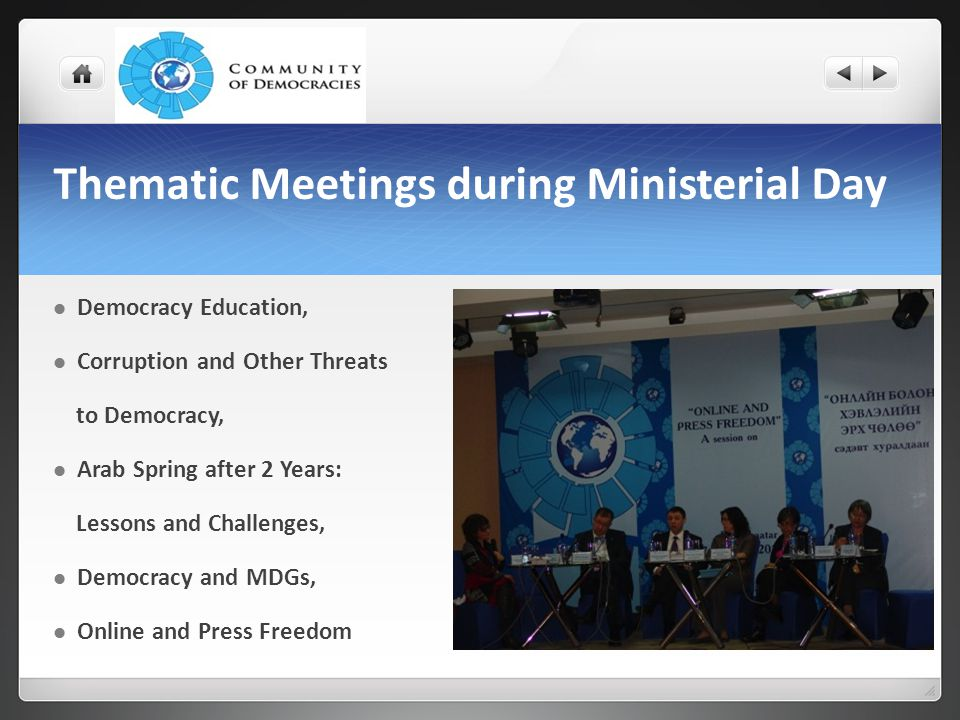 Thematic Meetings during Ministerial Day Democracy Education, Corruption and Other Threats to Democracy, Arab Spring after 2 Years: Lessons and Challenges, Democracy and MDGs, Online and Press Freedom