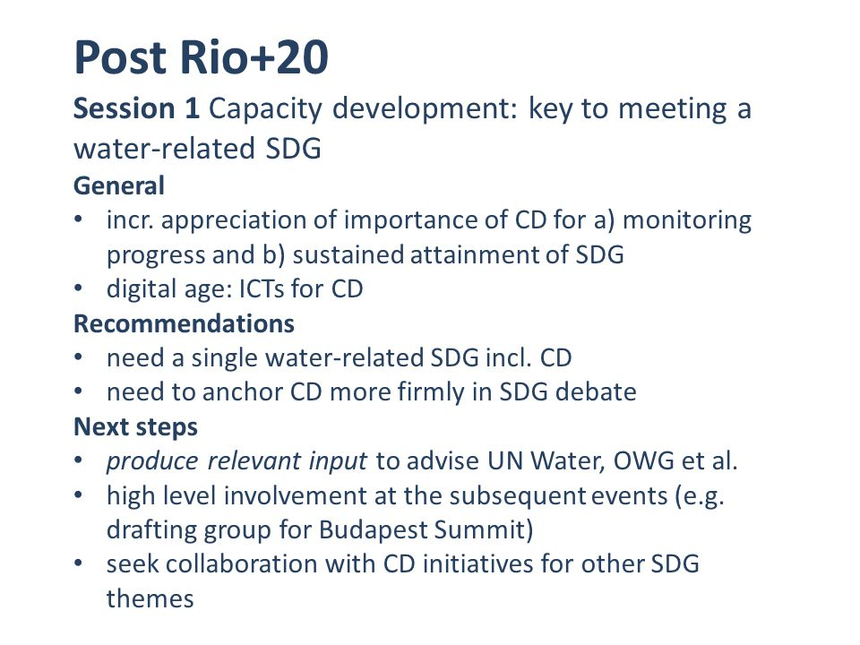 Post Rio+20 Session 1 Capacity development: key to meeting a water-related SDG General incr.