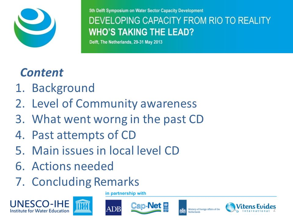 Content 1.Background 2.Level of Community awareness 3.What went worng in the past CD 4.Past attempts of CD 5.Main issues in local level CD 6.Actions needed 7.Concluding Remarks 2