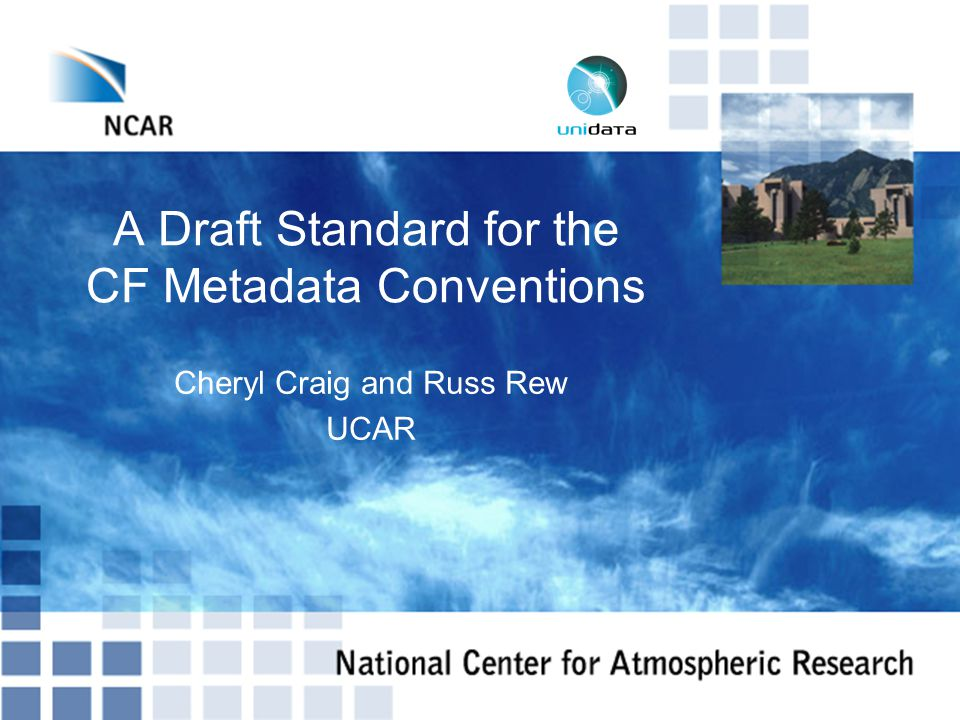 A Draft Standard for the CF Metadata Conventions Cheryl Craig and Russ Rew UCAR