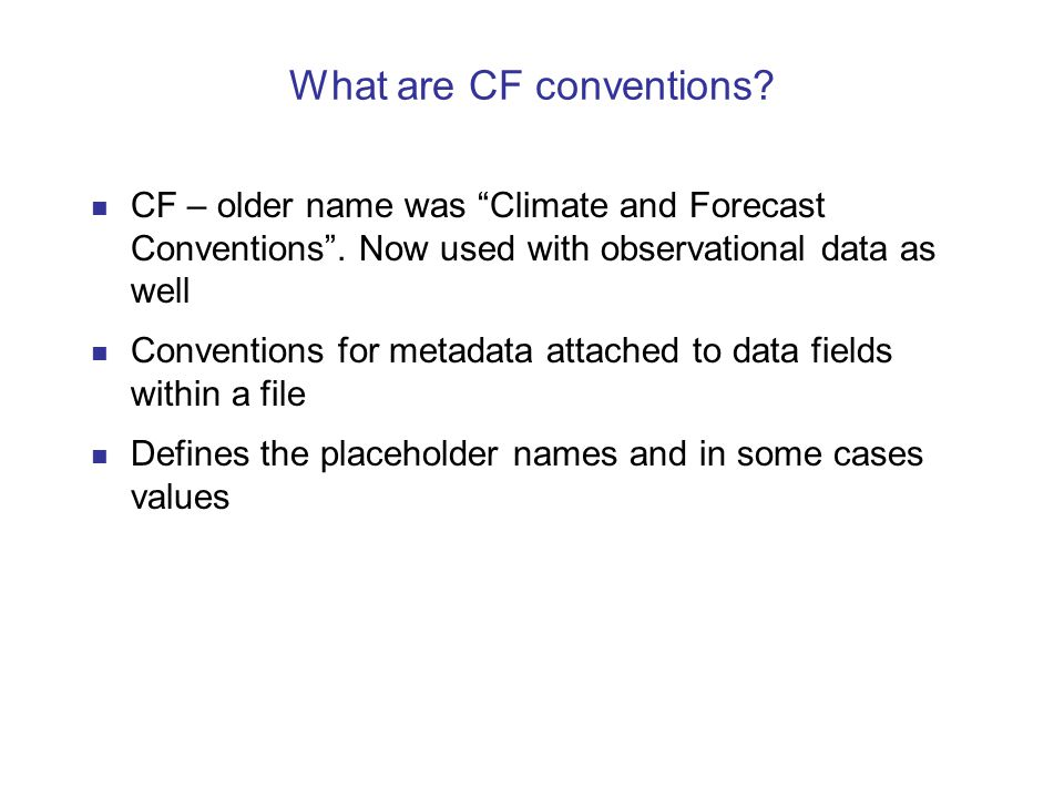 What are CF conventions. CF – older name was Climate and Forecast Conventions .