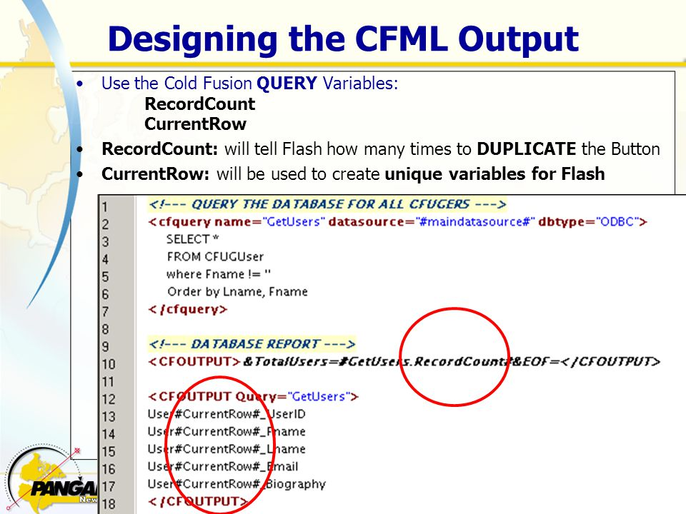 Designing the CFML Output Use the Cold Fusion QUERY Variables: RecordCount CurrentRow RecordCount: will tell Flash how many times to DUPLICATE the Button CurrentRow: will be used to create unique variables for Flash