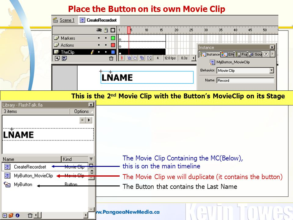 Place the Button on its own Movie Clip This is the 2 nd Movie Clip with the Button's MovieClip on its Stage The Button that contains the Last Name The Movie Clip we will duplicate (it contains the button) The Movie Clip Containing the MC(Below), this is on the main timeline