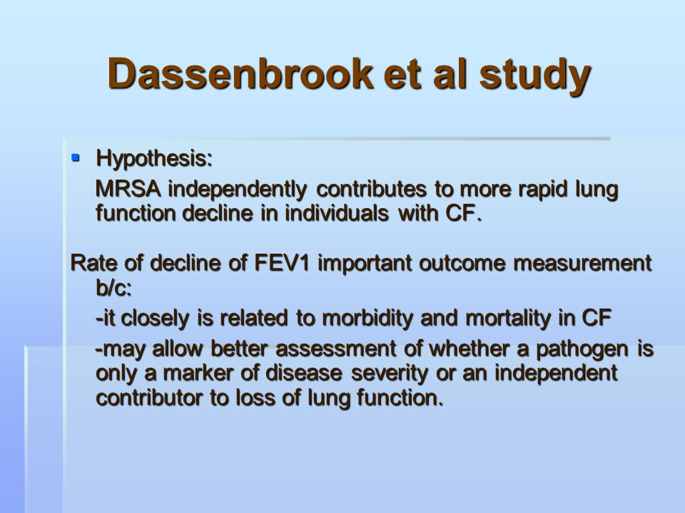 Dassenbrook et al study  Hypothesis: MRSA independently contributes to more rapid lung function decline in individuals with CF.