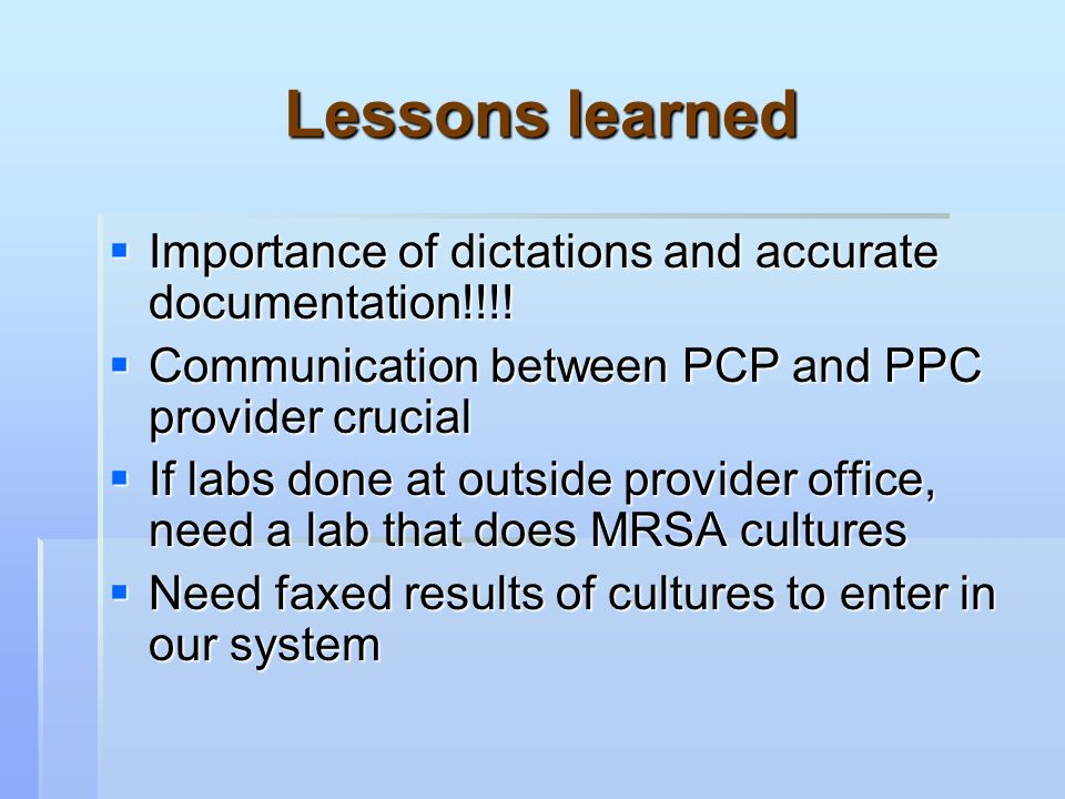 Lessons learned  Importance of dictations and accurate documentation!!!.