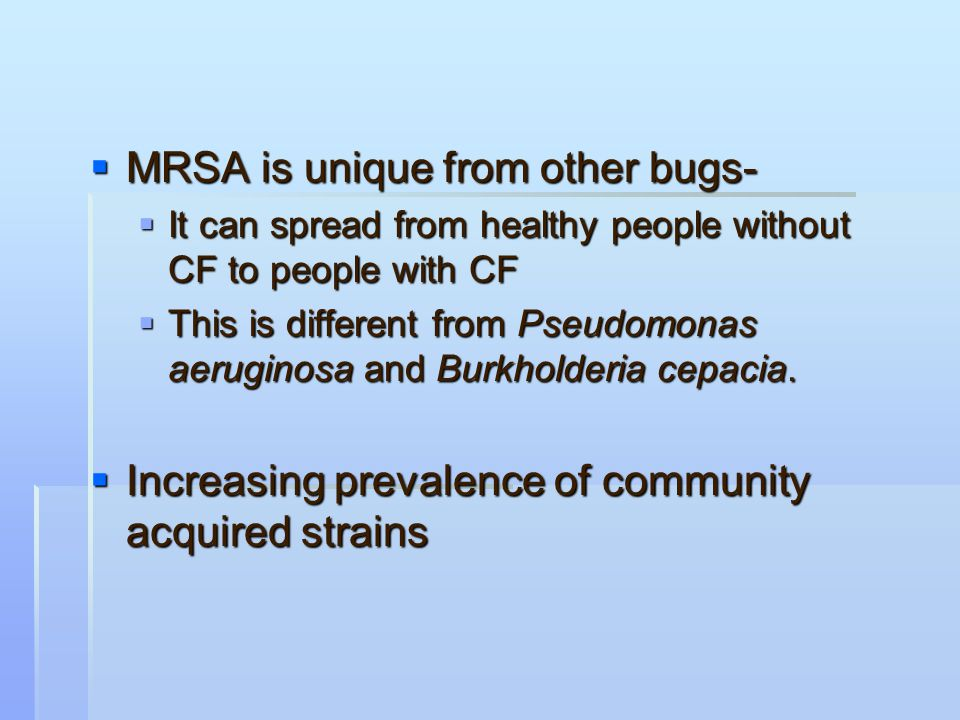 Results  Results of this study are first to show significant association between MRSA and more severe airflow obstruction in CF patients compared to those having only MSSA  Results lead to speculation that MRSA infection results in more severe airway disease in CF compared to MSSA infection.