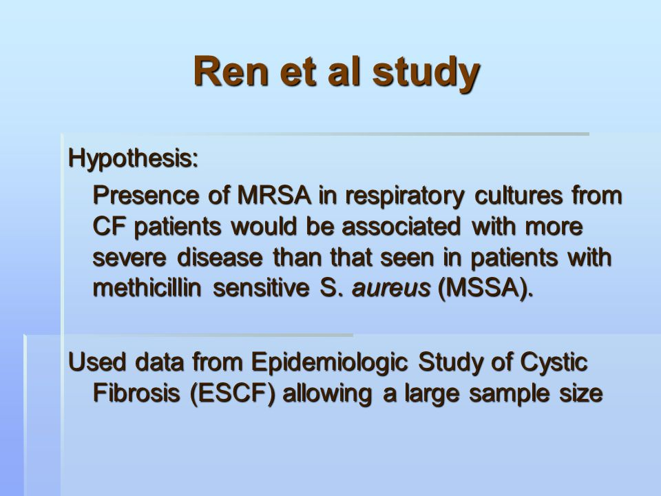 Conclusions from Ren et al The presence of MRSA only in respiratory cultures is associated with significantly more severe airflow obstruction compared with the presence of MSSA only.