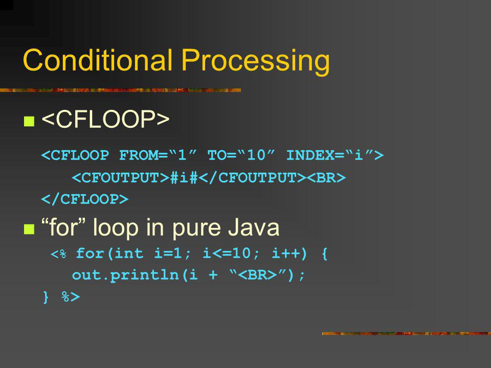 Conditional Processing #i# for loop in pure Java <% for(int i=1; i<=10; i++) { out.println(i + ); } %>