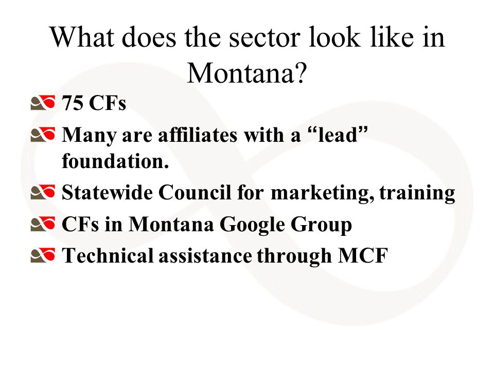 What does the sector look like in Montana. 75 CFs Many are affiliates with a lead foundation.