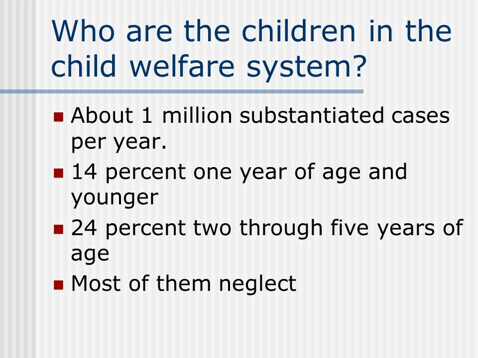 Children in the system Most remain in their homes—but 150,000 under age 5 are placed annually in foster care.
