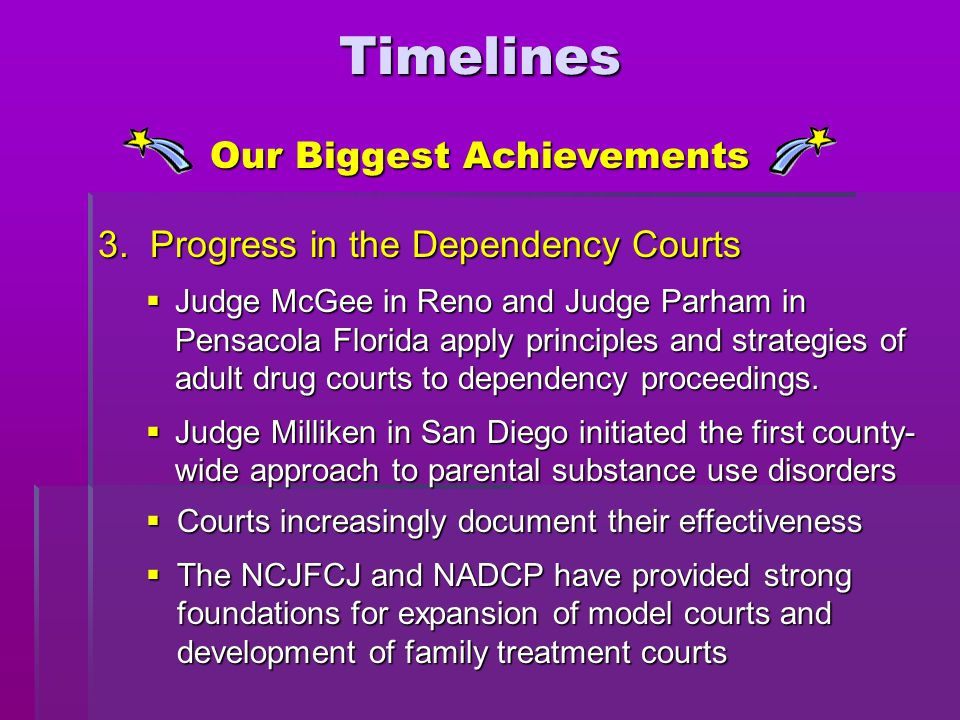 3. Progress in the Dependency Courts  Judge McGee in Reno and Judge Parham in Pensacola Florida apply principles and strategies of adult drug courts