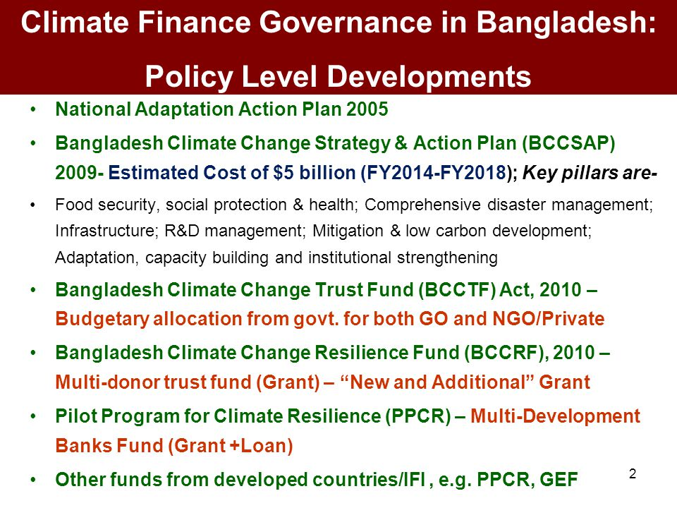National Adaptation Action Plan 2005 Bangladesh Climate Change Strategy & Action Plan (BCCSAP) 2009- Estimated Cost of $5 billion (FY2014-FY2018); Key