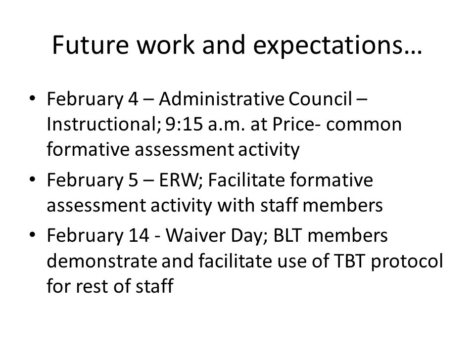 Future work and expectations… February 4 – Administrative Council – Instructional; 9:15 a.m.